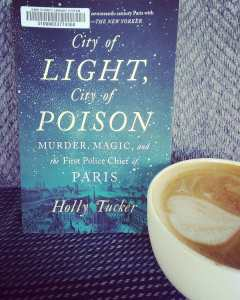 Book Review for City of Light, City of Poison, Murder, Magic, and the First Police Chief of Paris by Holly Tucker